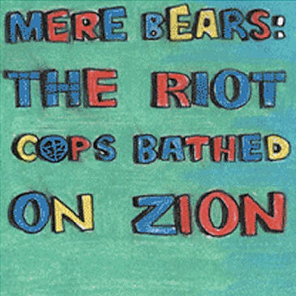 Mere Bears: The Riot Cops Bathed On Zion