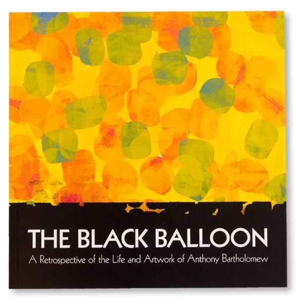 The Black Balloon:  A Retrospective of Artwork by Anthony Bartholomew
