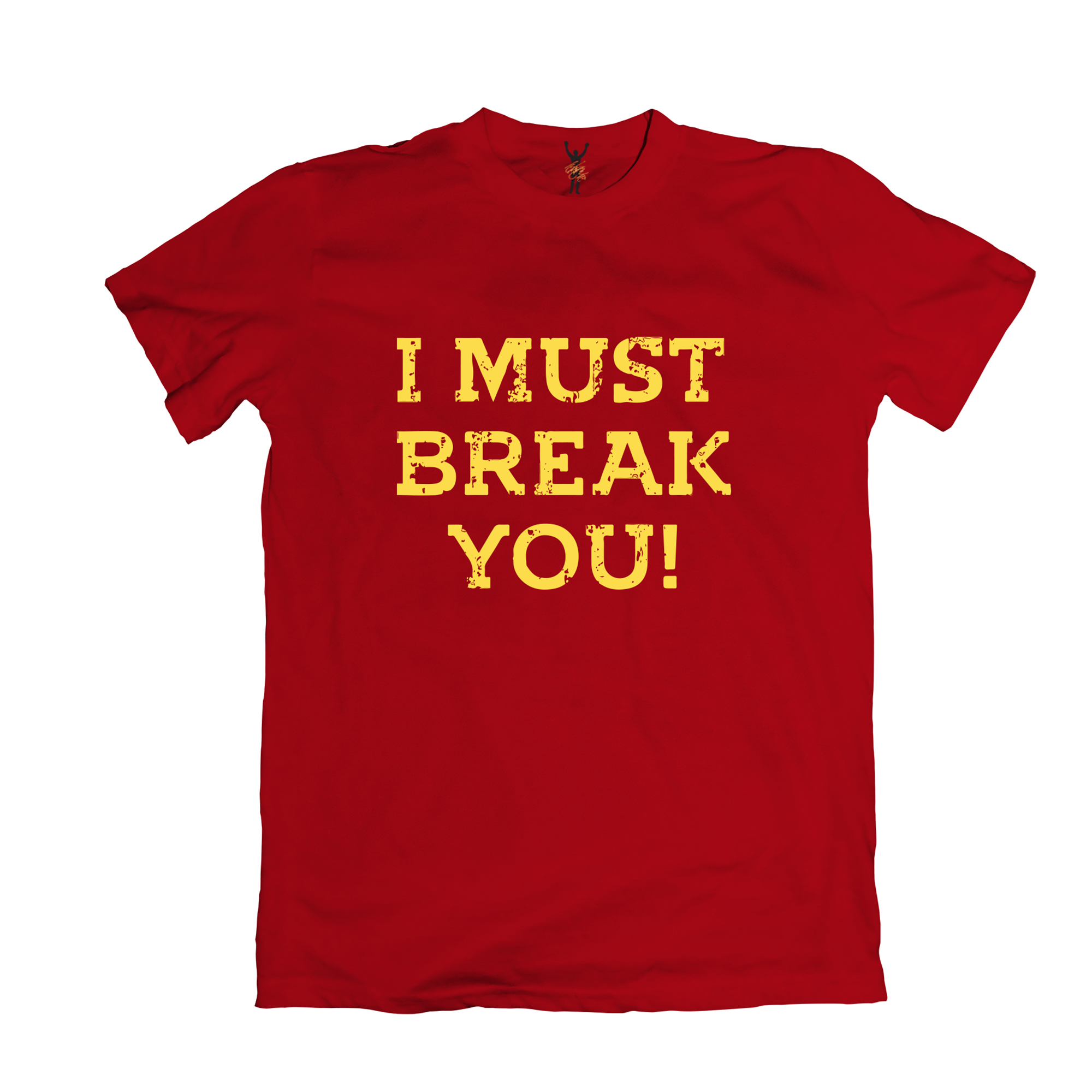 I Must Break You! Tee