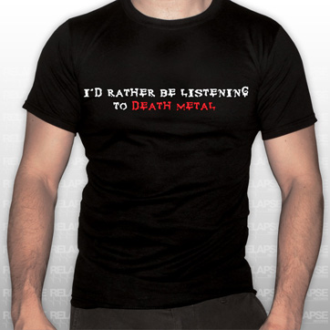 I'd Rather Be Listening to Death Metal